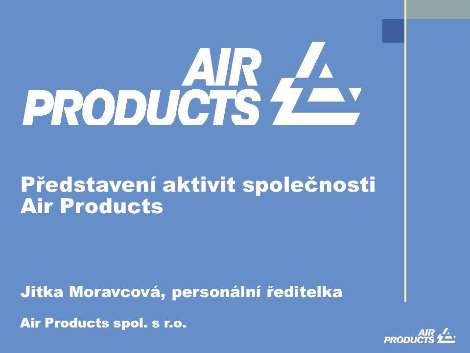 Představení aktivit společnosti Air Products Jitka Moravcová, personální ředitelka Air Products spol.