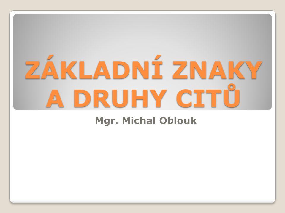 ZÁKLADNÍ ZNAKY A DRUHY CITŮ Mgr. Michal Oblouk