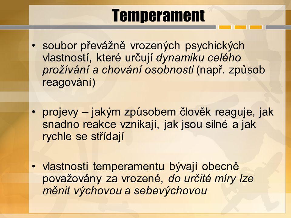 Temperament soubor převážně vrozených psychických vlastností, které určují dynamiku celého prožívání a chování osobnosti (např. způsob reagování) proj