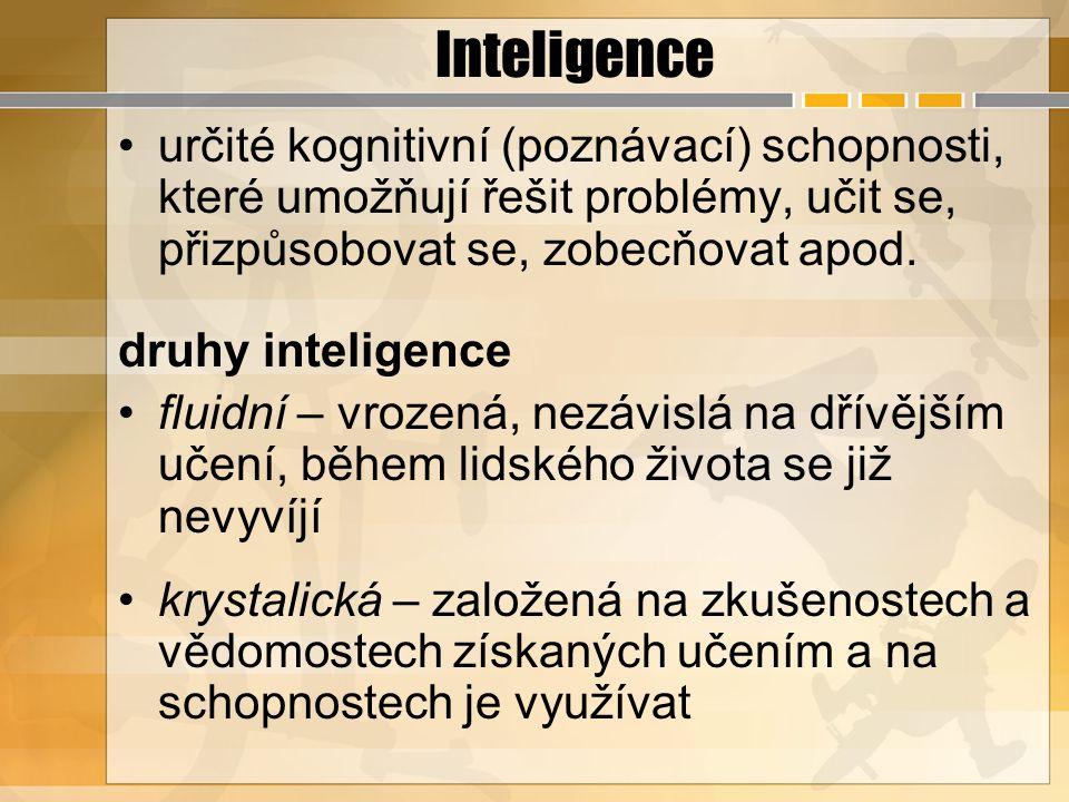 Inteligence určité kognitivní (poznávací) schopnosti, které umožňují řešit problémy, učit se, přizpůsobovat se, zobecňovat apod. druhy inteligence flu