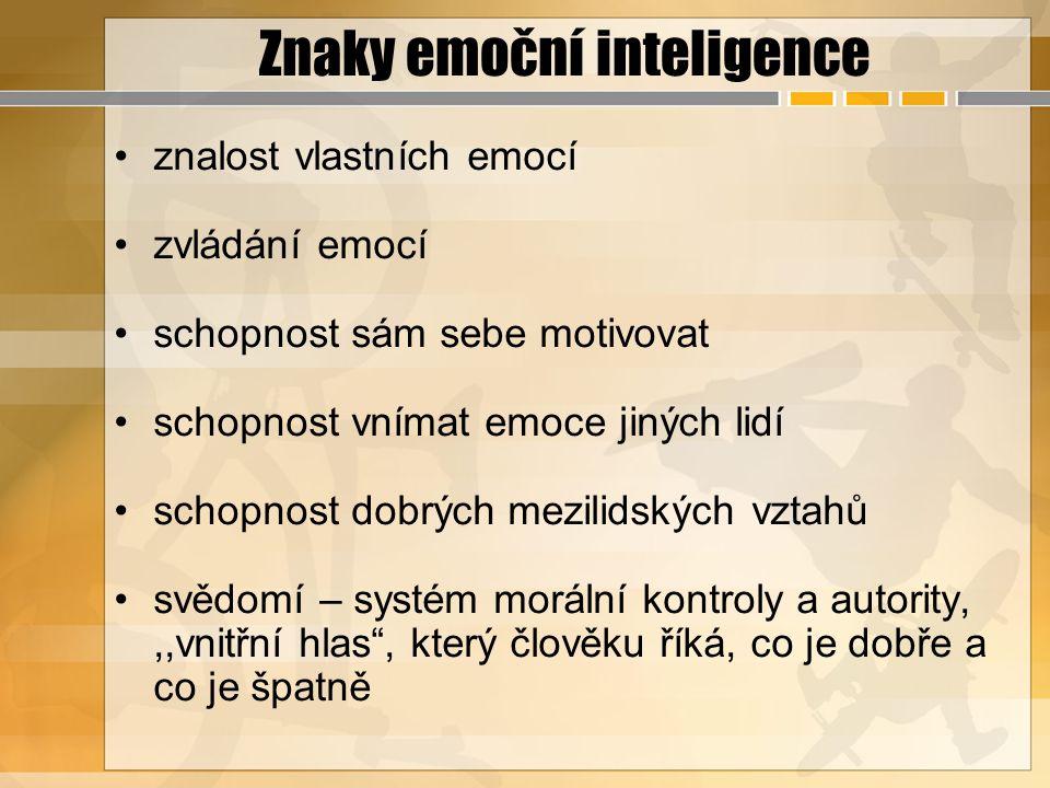 Znaky emoční inteligence znalost vlastních emocí zvládání emocí schopnost sám sebe motivovat schopnost vnímat emoce jiných lidí schopnost dobrých mezi