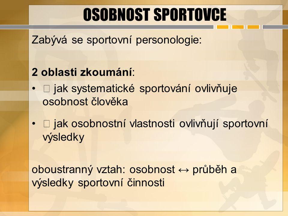 OSOBNOST SPORTOVCE Zabývá se sportovní personologie: 2 oblasti zkoumání: ƒ jak systematické sportování ovlivňuje osobnost člověka ƒ jak osobnostní vla