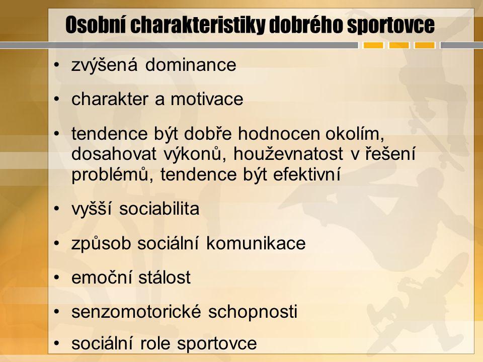 Osobní charakteristiky dobrého sportovce zvýšená dominance charakter a motivace tendence být dobře hodnocen okolím, dosahovat výkonů, houževnatost v ř