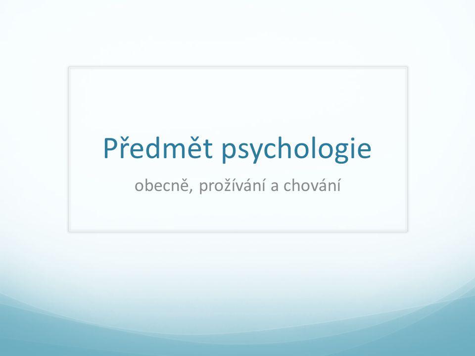 Předmět psychologie obecně, prožívání a chování