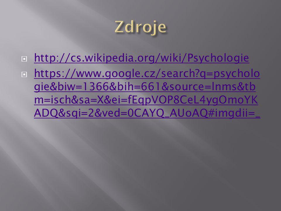  http://cs.wikipedia.org/wiki/Psychologie http://cs.wikipedia.org/wiki/Psychologie  https://www.google.cz/search q=psycholo gie&biw=1366&bih=661&source=lnms&tb m=isch&sa=X&ei=fEqpVOP8CeL4ygOmoYK ADQ&sqi=2&ved=0CAYQ_AUoAQ#imgdii=_ https://www.google.cz/search q=psycholo gie&biw=1366&bih=661&source=lnms&tb m=isch&sa=X&ei=fEqpVOP8CeL4ygOmoYK ADQ&sqi=2&ved=0CAYQ_AUoAQ#imgdii=_
