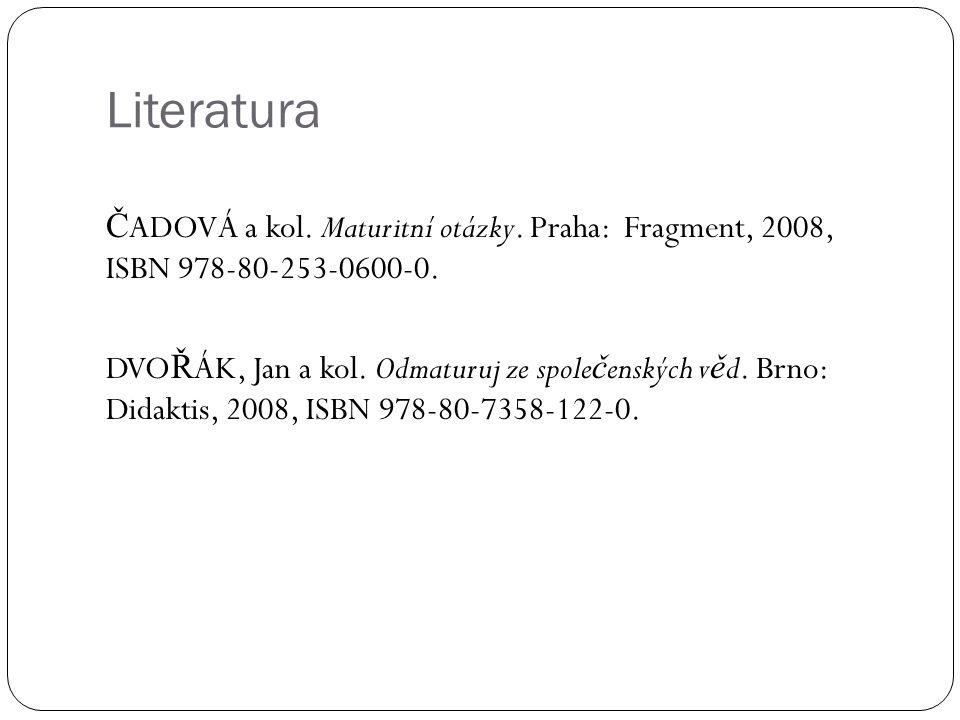 Literatura Č ADOVÁ a kol. Maturitní otázky. Praha: Fragment, 2008, ISBN 978-80-253-0600-0.