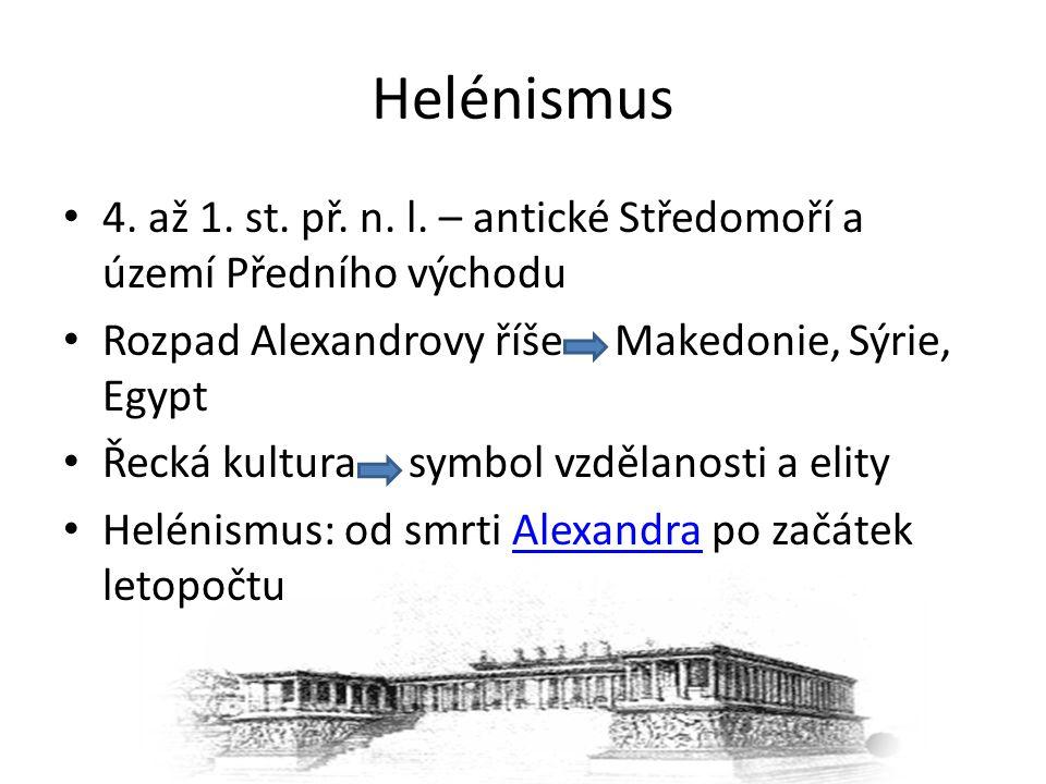 Helénismus 4. až 1. st. př. n. l. – antické Středomoří a území Předního východu Rozpad Alexandrovy říše Makedonie, Sýrie, Egypt Řecká kultura symbol v