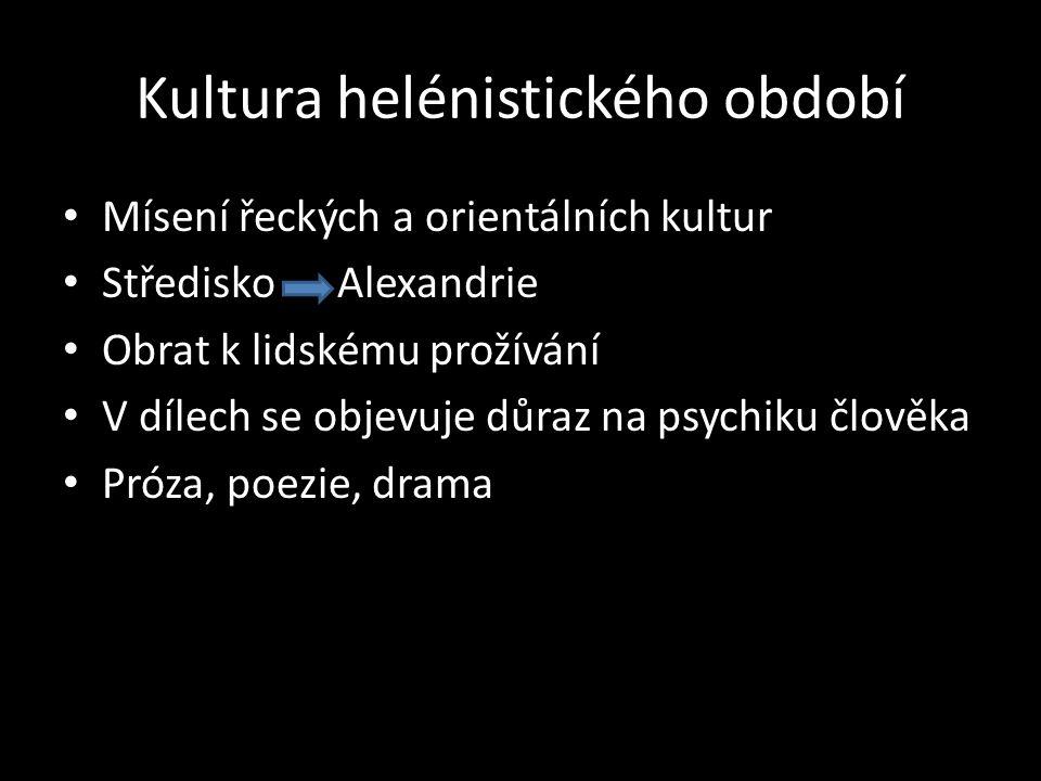 Kultura helénistického období Mísení řeckých a orientálních kultur Středisko Alexandrie Obrat k lidskému prožívání V dílech se objevuje důraz na psych