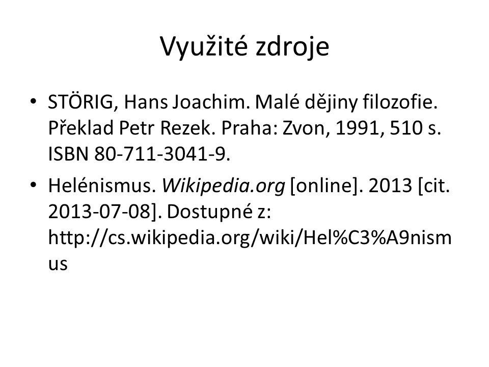 Využité zdroje STÖRIG, Hans Joachim. Malé dějiny filozofie. Překlad Petr Rezek. Praha: Zvon, 1991, 510 s. ISBN 80-711-3041-9. Helénismus. Wikipedia.or