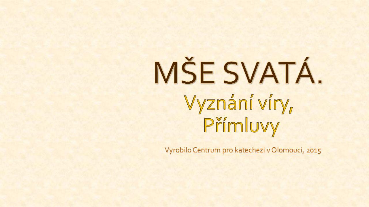 Centrum pro katechezi Olomouc, 2015 Význam recitace/zpěvu Creda: Přijímáme přečtené Boží slovo.