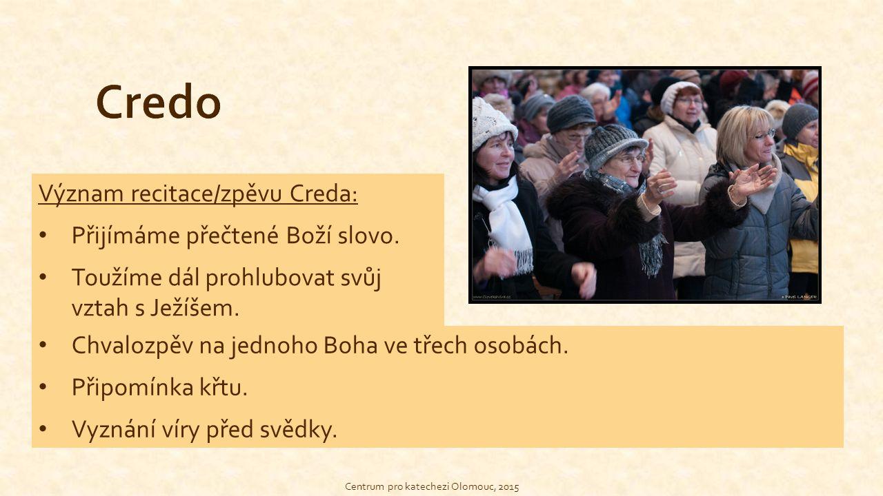 Centrum pro katechezi Olomouc, 2015 Význam recitace/zpěvu Creda: Přijímáme přečtené Boží slovo. Toužíme dál prohlubovat svůj vztah s Ježíšem. Chvalozp