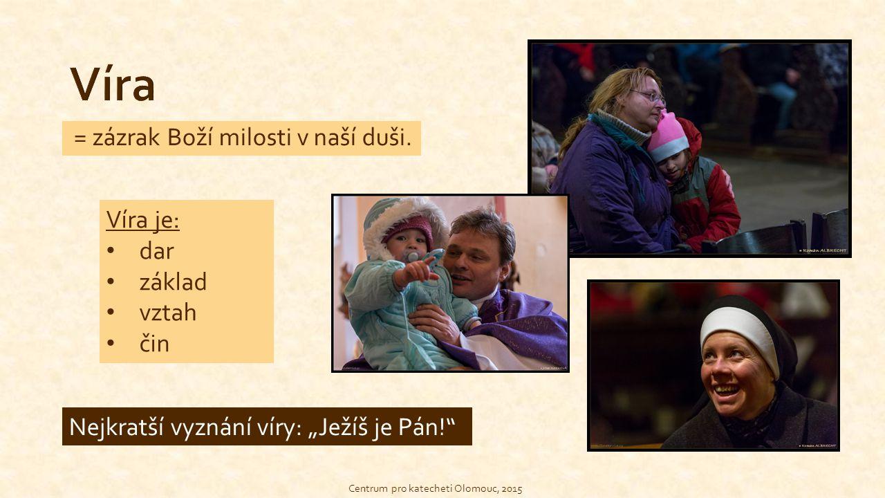 """= zázrak Boží milosti v naší duši. Nejkratší vyznání víry: """"Ježíš je Pán!"""" Centrum pro katecheti Olomouc, 2015 Víra je: dar základ vztah čin"""