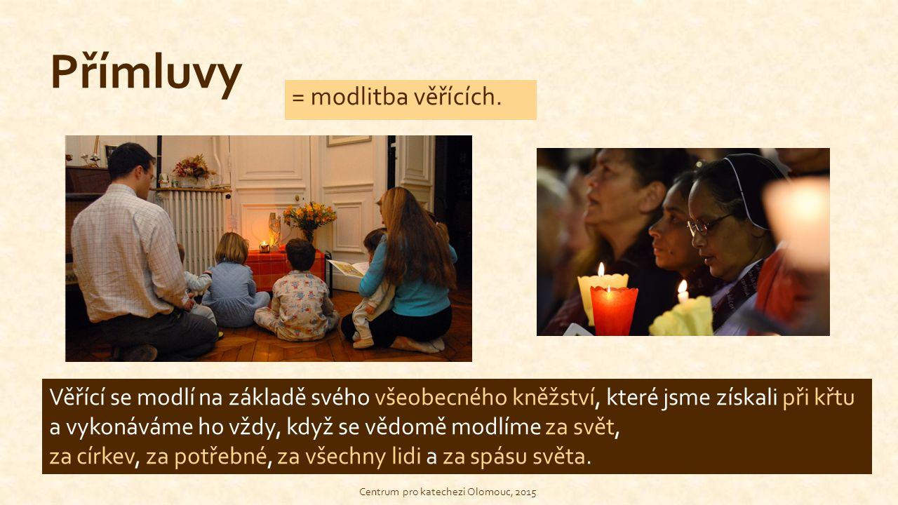 Přímluvy = modlitba věřících. Věřící se modlí na základě svého všeobecného kněžství, které jsme získali při křtu a vykonáváme ho vždy, když se vědomě