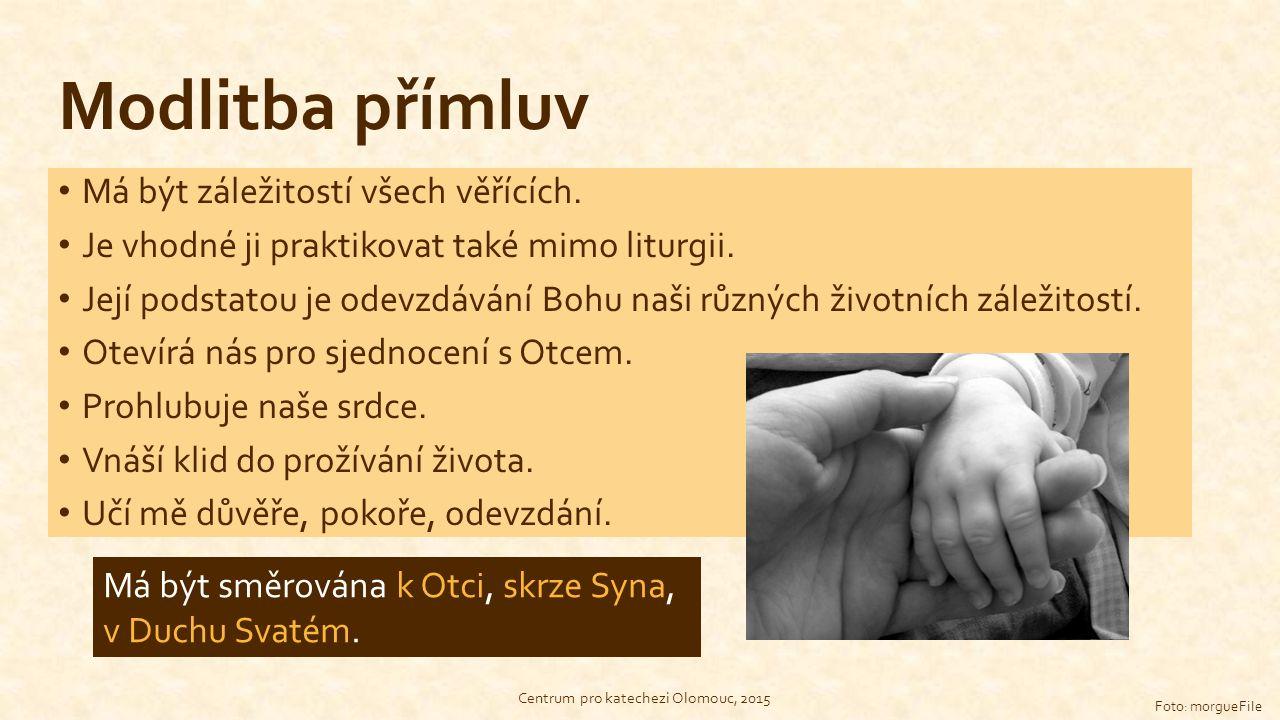Modlitba přímluv Má být záležitostí všech věřících. Je vhodné ji praktikovat také mimo liturgii. Její podstatou je odevzdávání Bohu naši různých život