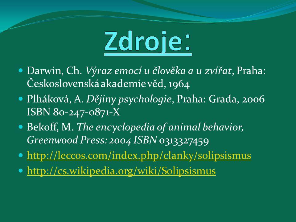 Darwin, Ch.Výraz emocí u člověka a u zvířat, Praha: Československá akademie věd, 1964 Plháková, A.