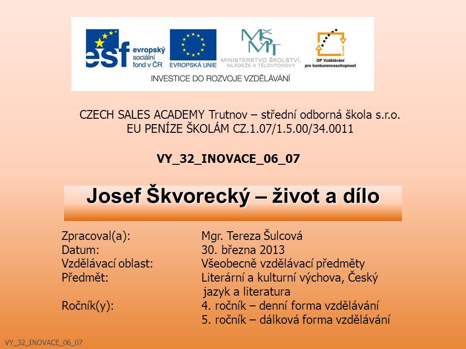 Josef Škvorecký – život a dílo VY_32_INOVACE_06_07 CZECH SALES ACADEMY Trutnov – střední odborná škola s.r.o. EU PENÍZE ŠKOLÁM CZ.1.07/1.5.00/34.0011