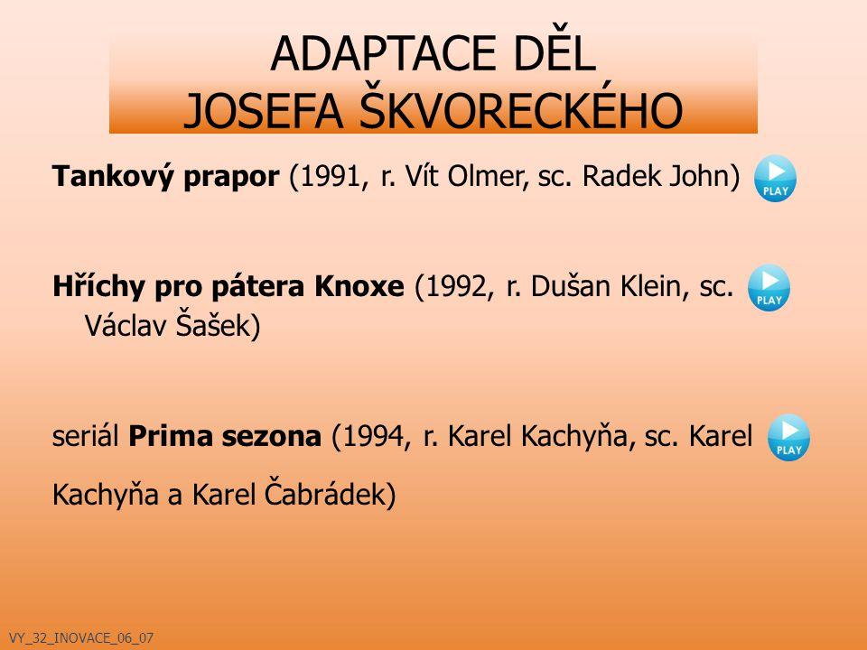 ADAPTACE DĚL JOSEFA ŠKVORECKÉHO Tankový prapor (1991, r. Vít Olmer, sc. Radek John) Hříchy pro pátera Knoxe (1992, r. Dušan Klein, sc. Václav Šašek) s