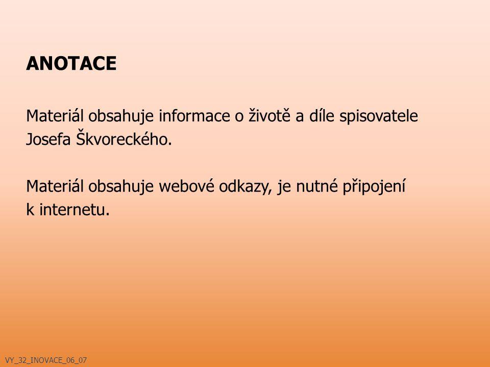 ANOTACE Materiál obsahuje informace o životě a díle spisovatele Josefa Škvoreckého. Materiál obsahuje webové odkazy, je nutné připojení k internetu. V