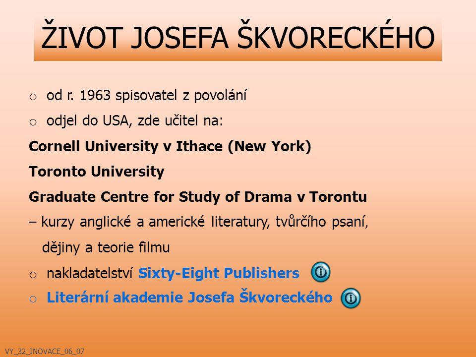 ŽIVOT JOSEFA ŠKVORECKÉHO o od r. 1963 spisovatel z povolání o odjel do USA, zde učitel na: Cornell University v Ithace (New York) Toronto University G