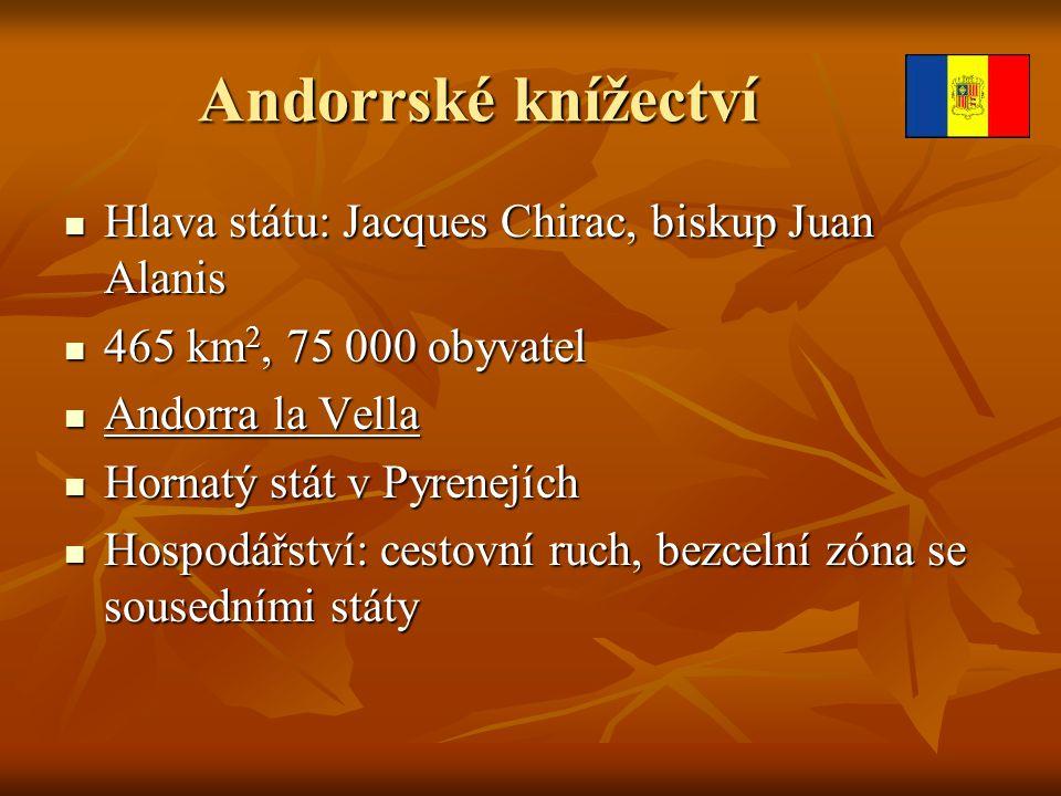 Andorrské knížectví Hlava státu: Jacques Chirac, biskup Juan Alanis Hlava státu: Jacques Chirac, biskup Juan Alanis 465 km 2, 75 000 obyvatel 465 km 2