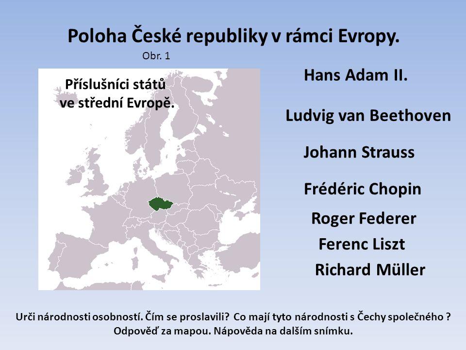 Poloha České republiky v rámci Evropy. Ludvig van Beethoven Johann Strauss Frédéric Chopin Roger Federer Ferenc Liszt Richard Müller Hans Adam II. Urč