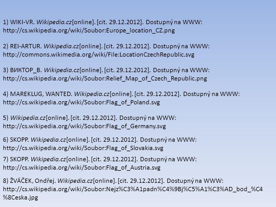 1) WIKI-VR. Wikipedia.cz[online]. [cit. 29.12.2012]. Dostupný na WWW: http://cs.wikipedia.org/wiki/Soubor:Europe_location_CZ.png 2) REI-ARTUR. Wikiped