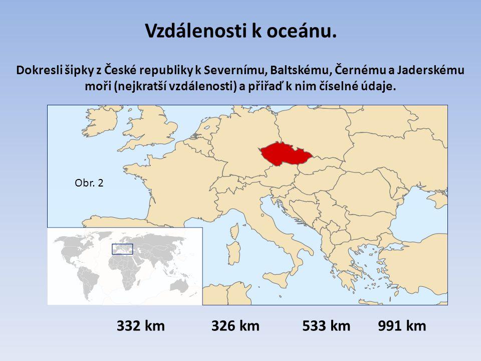 Vzdálenosti k oceánu. 332 km326 km533 km991 km Dokresli šipky z České republiky k Severnímu, Baltskému, Černému a Jaderskému moři (nejkratší vzdálenos