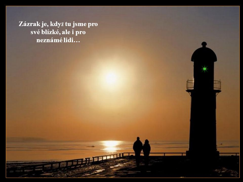 Zázrak je, kdy ž dr ž íme št ě stí tak, ž e ho nepoma č káme…