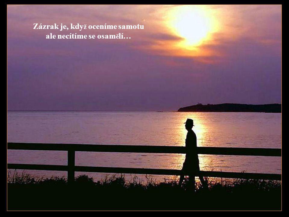 Zázrak je, kdy ž tu jsme pro své blízké, ale i pro neznámé lidi…