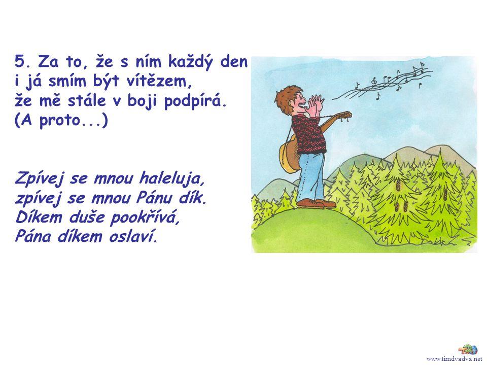 www.timdvadva.net 5. Za to, že s ním každý den i já smím být vítězem, že mě stále v boji podpírá.