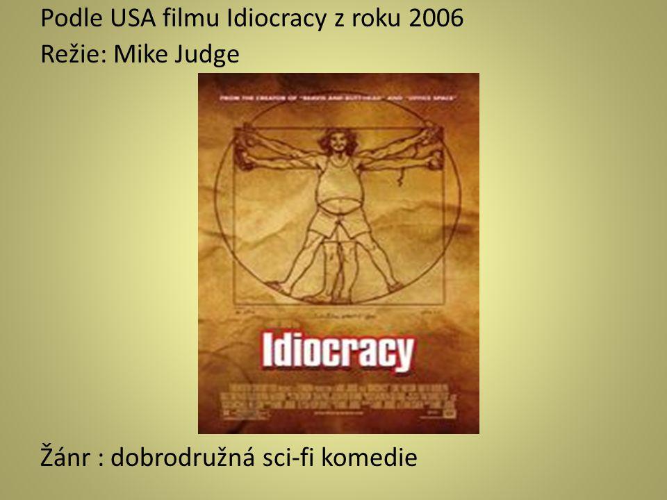 Podle USA filmu Idiocracy z roku 2006 Režie: Mike Judge Žánr : dobrodružná sci-fi komedie