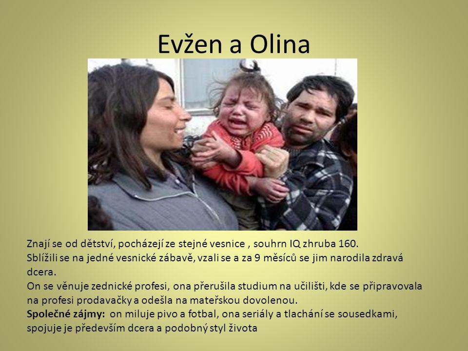 Evžen a Olina Znají se od dětství, pocházejí ze stejné vesnice, souhrn IQ zhruba 160.
