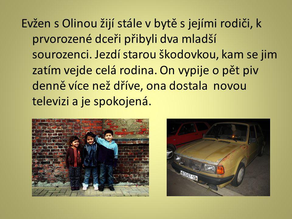 Evžen s Olinou žijí stále v bytě s jejími rodiči, k prvorozené dceři přibyli dva mladší sourozenci.
