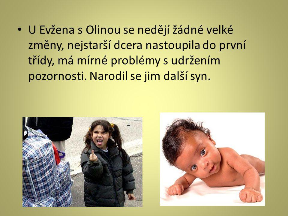 U Evžena s Olinou se nedějí žádné velké změny, nejstarší dcera nastoupila do první třídy, má mírné problémy s udržením pozornosti.