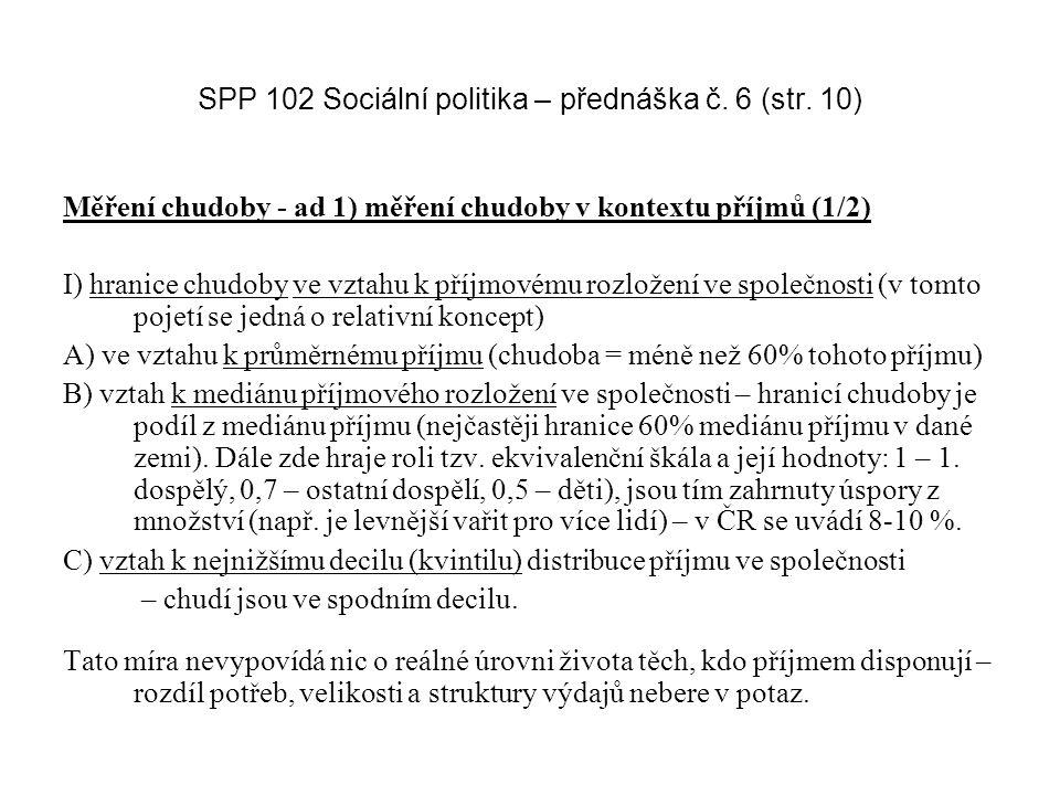 SPP 102 Sociální politika – přednáška č. 6 (str. 10) Měření chudoby - ad 1) měření chudoby v kontextu příjmů (1/2) I) hranice chudoby ve vztahu k příj