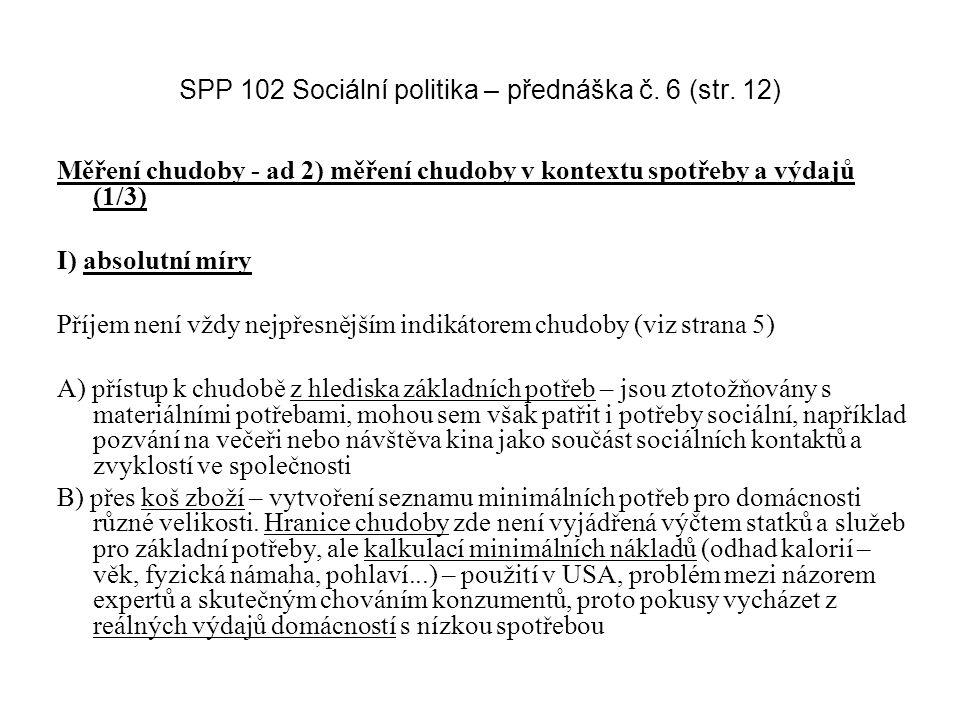 SPP 102 Sociální politika – přednáška č. 6 (str. 12) Měření chudoby - ad 2) měření chudoby v kontextu spotřeby a výdajů (1/3) I) absolutní míry Příjem