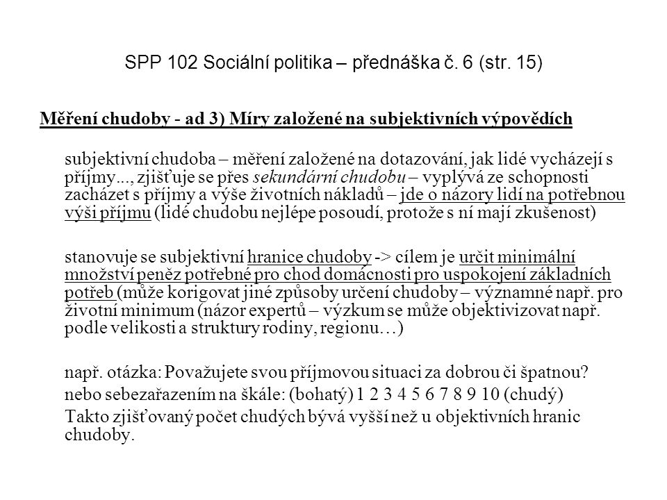SPP 102 Sociální politika – přednáška č. 6 (str. 15) Měření chudoby - ad 3) Míry založené na subjektivních výpovědích subjektivní chudoba – měření zal