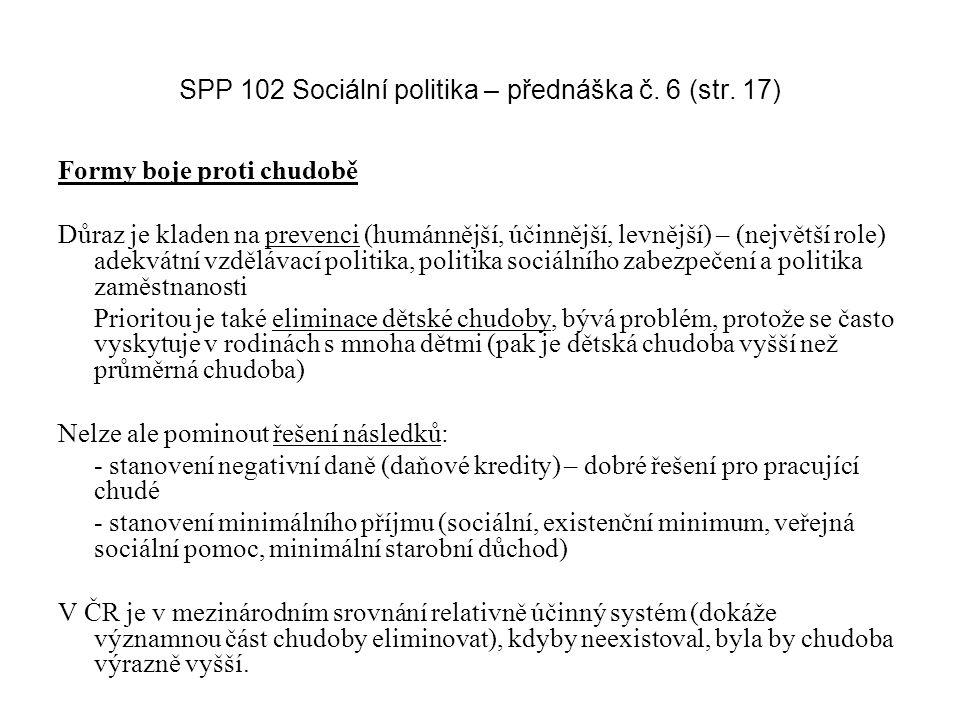 SPP 102 Sociální politika – přednáška č. 6 (str. 17) Formy boje proti chudobě Důraz je kladen na prevenci (humánnější, účinnější, levnější) – (největš