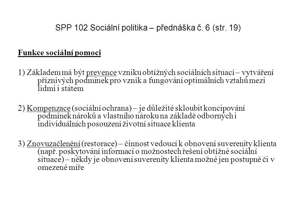 SPP 102 Sociální politika – přednáška č. 6 (str. 19) Funkce sociální pomoci 1) Základem má být prevence vzniku obtížných sociálních situací – vytvářen