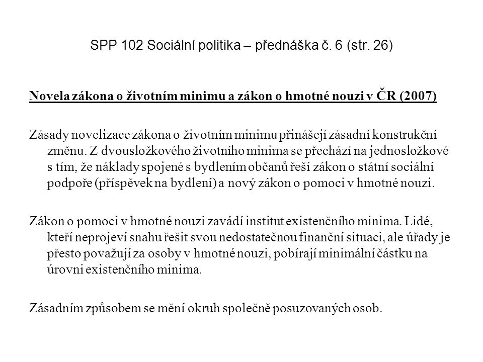 SPP 102 Sociální politika – přednáška č. 6 (str. 26) Novela zákona o životním minimu a zákon o hmotné nouzi v ČR (2007) Zásady novelizace zákona o živ