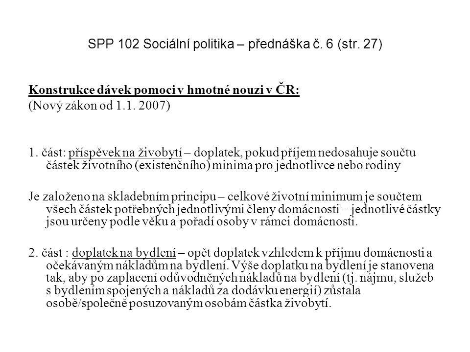 SPP 102 Sociální politika – přednáška č. 6 (str. 27) Konstrukce dávek pomoci v hmotné nouzi v ČR: (Nový zákon od 1.1. 2007) 1. část: příspěvek na živo
