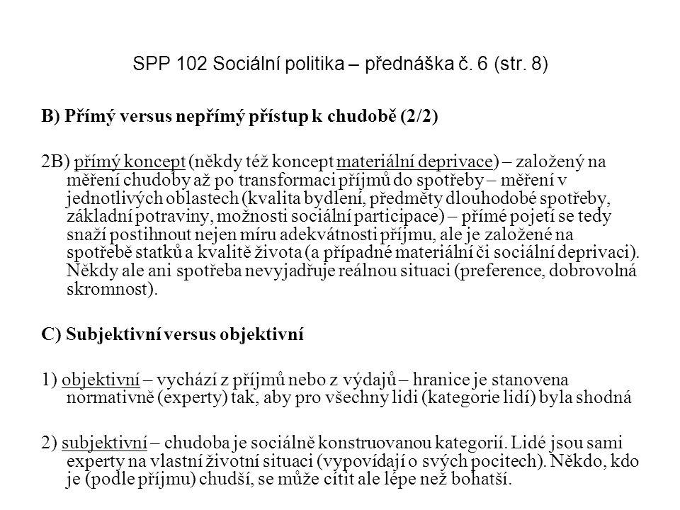 SPP 102 Sociální politika – přednáška č. 6 (str. 8) B) Přímý versus nepřímý přístup k chudobě (2/2) 2B) přímý koncept (někdy též koncept materiální de