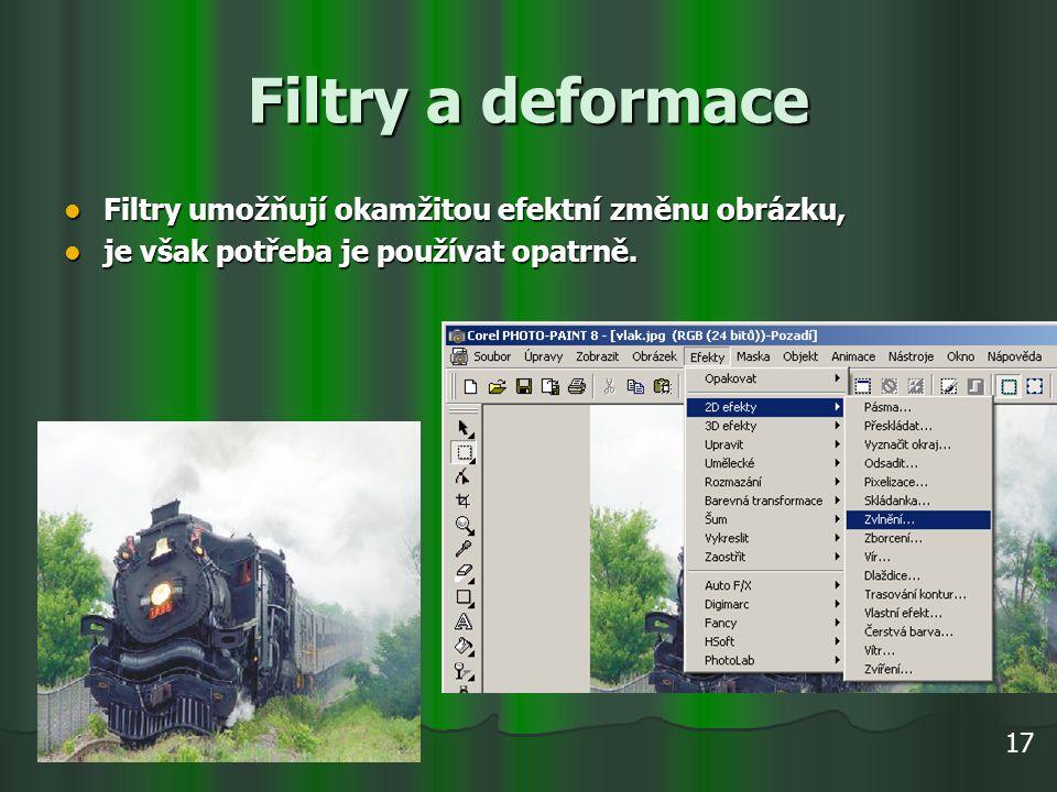 Filtry a deformace Filtry umožňují okamžitou efektní změnu obrázku, Filtry umožňují okamžitou efektní změnu obrázku, je však potřeba je používat opatr