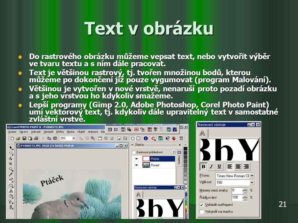 Text v obrázku Do rastrového obrázku můžeme vepsat text, nebo vytvořit výběr ve tvaru textu a s ním dále pracovat. Do rastrového obrázku můžeme vepsat