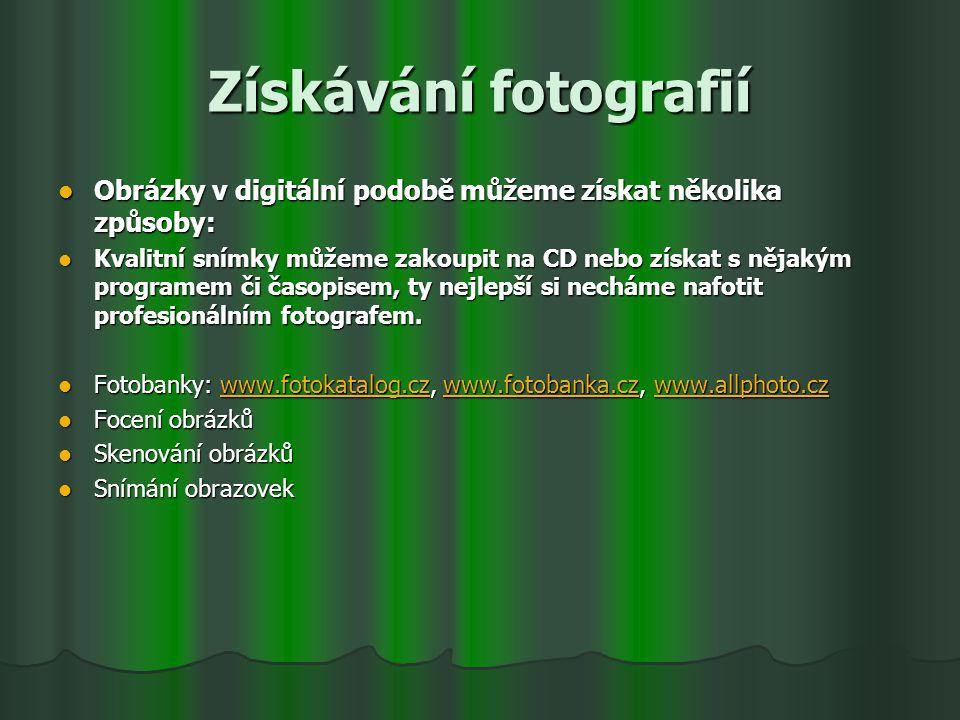 Získávání fotografií Obrázky v digitální podobě můžeme získat několika způsoby: Obrázky v digitální podobě můžeme získat několika způsoby: Kvalitní sn