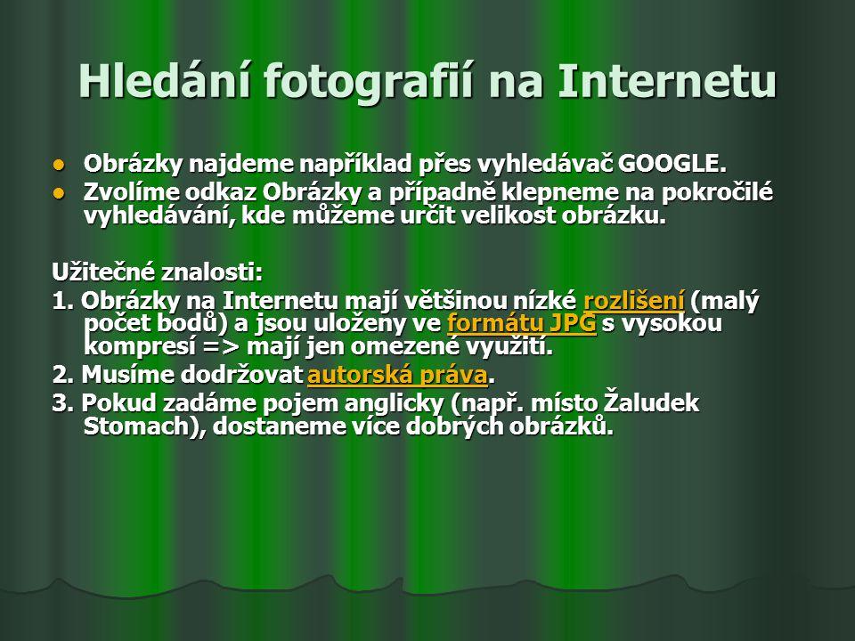 Hledání fotografií na Internetu Obrázky najdeme například přes vyhledávač GOOGLE. Obrázky najdeme například přes vyhledávač GOOGLE. Zvolíme odkaz Obrá