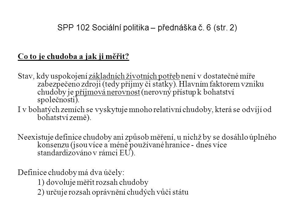 SPP 102 Sociální politika – přednáška č. 6 (str. 2) Co to je chudoba a jak ji měřit.