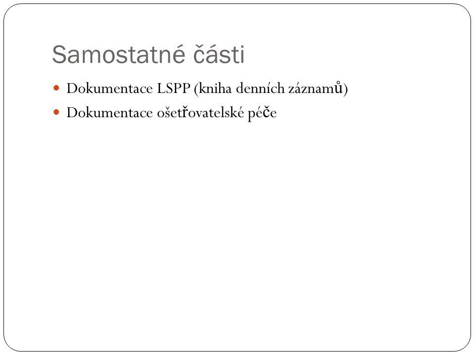Samostatné části Dokumentace LSPP (kniha denních záznam ů ) Dokumentace ošet ř ovatelské pé č e