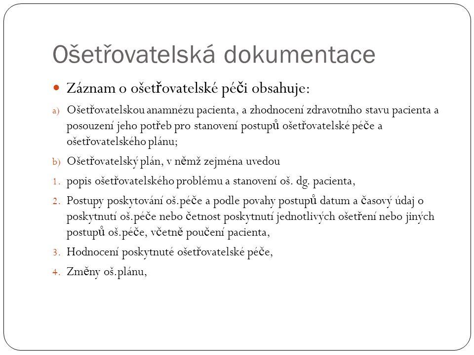 Ošetřovatelská dokumentace Záznam o ošet ř ovatelské pé č i obsahuje: a) Ošet ř ovatelskou anamnézu pacienta, a zhodnocení zdravotního stavu pacienta