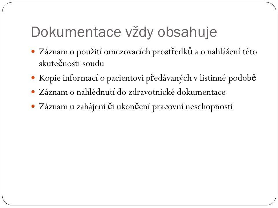 Dokumentace vždy obsahuje Záznam o použití omezovacích prost ř edk ů a o nahlášení této skute č nosti soudu Kopie informací o pacientovi p ř edávaných